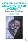 Hegelian-Lacanian Variations on Late Modernity : Spectre of Madness - eBook