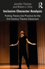 Inclusive Character Analysis : Putting Theory into Practice for the 21st Century Theatre Classroom - eBook