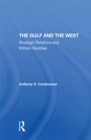 The Gulf And The West : Strategic Relations And Military Realities - eBook