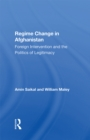 Regime Change In Afghanistan : Foreign Intervention And The Politics Of Legitimacy - eBook