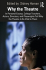 Why the Theatre : In Personal Essays, College Teachers, Actors, Directors, and Playwrights Tell Why the Theatre Is So Vital to Them - eBook