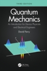 Quantum Mechanics : An Introduction for Device Physicists and Electrical Engineers - eBook
