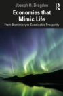 Economies that Mimic Life : From Biomimicry to Sustainable Prosperity - eBook