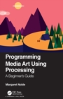 Programming Media Art Using Processing : A Beginner's Guide - eBook