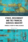 Ethics, Misconduct and the Financial Services Industry : Towards a Theory of Moral Business - eBook