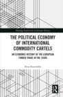 The Political Economy of International Commodity Cartels : An Economic History of the European Timber Trade in the 1930s - eBook