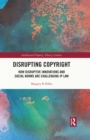 Disrupting Copyright : How Disruptive Innovations and Social Norms are Challenging IP Law - eBook