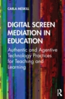 Digital Screen Mediation in Education : Authentic and Agentive Technology Practices for Teaching and Learning - eBook