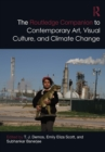 The Routledge Companion to Contemporary Art, Visual Culture, and Climate Change - eBook