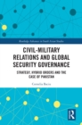 Civil-Military Relations and Global Security Governance : Strategy, Hybrid Orders and the Case of Pakistan - eBook