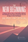 The New Beginning : A Business Novel on How to Successfully Implement the Combination of The Theory of Constraints, Lean, and Six Sigma to Drive Profit Margins - eBook