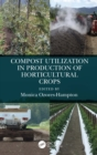 Compost Utilization in Production of Horticultural Crops - eBook