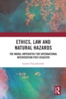 Ethics, Law and Natural Hazards : The Moral Imperative for International Intervention Post-Disaster - eBook