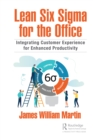 Lean Six Sigma for the Office : Integrating Customer Experience for Enhanced Productivity - eBook