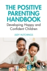 The Positive Parenting Handbook : Developing happy and confident children - eBook