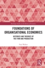 Foundations of Organisational Economics : Histories and Theories of the Firm and Production - eBook