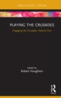 Playing the Crusades : Engaging the Crusades, Volume Five - eBook