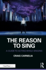 The Reason to Sing : A Guide to Acting While Singing - eBook