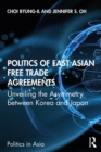 Politics of East Asian Free Trade Agreements : Unveiling the Asymmetry between Korea and Japan - eBook