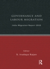 India Migration Report 2010 : Governance and Labour Migration - eBook