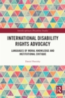 International Disability Rights Advocacy : Languages of Moral Knowledge and Institutional Critique - eBook