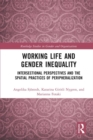 Working Life and Gender Inequality : Intersectional Perspectives and the Spatial Practices of Peripheralization - eBook