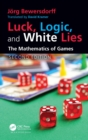 Luck, Logic, and White Lies : The Mathematics of Games - eBook