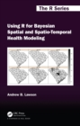 Using R for Bayesian Spatial and Spatio-Temporal Health Modeling - eBook