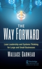 The Way Forward : Lean Leadership and Systems Thinking for Large and Small Businesses - eBook