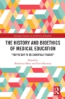 "The History and Bioethics of Medical Education : ""You've Got to Be Carefully Taught"" - eBook"