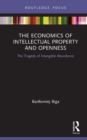 The Economics of Intellectual Property and Openness : The Tragedy of Intangible Abundance - eBook