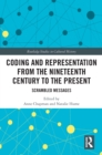 Coding and Representation from the Nineteenth Century to the Present : Scrambled Messages - eBook