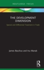 The Development Dimension : Special and Differential Treatment in Trade - eBook