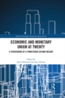 Economic and Monetary Union at Twenty : A Stocktaking of a Tumultuous Second Decade - eBook