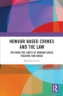 Honour Based Crimes and the Law : Defining the Limits of Honour Based Violence and Abuse - eBook