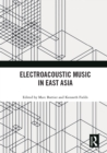 Electroacoustic Music in East Asia - eBook