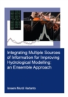 Integrating Multiple Sources of Information for Improving Hydrological Modelling: an Ensemble Approach - eBook