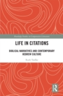 Life in Citations : Biblical Narratives and Contemporary Hebrew Culture - eBook