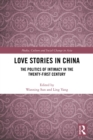 Love Stories in China : The Politics of Intimacy in the Twenty-First Century - eBook