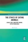 The Ethics of Eating Animals : Usually Bad, Sometimes Wrong, Often Permissible - eBook
