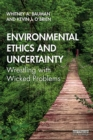 Environmental Ethics and Uncertainty : Wrestling with Wicked Problems - eBook