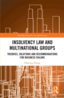 Insolvency Law and Multinational Groups : Theories, Solutions and Recommendations for Business Failure - eBook
