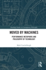Moved by Machines : Performance Metaphors and Philosophy of Technology - eBook