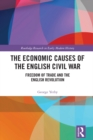 The Economic Causes of the English Civil War : Freedom of Trade and the English Revolution - eBook