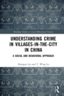 Understanding Crime in Villages-in-the-City in China : A Social and Behavioral Approach - eBook