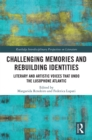 Challenging Memories and Rebuilding Identities : Literary and Artistic Voices that undo the Lusophone Atlantic - eBook