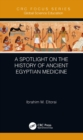 A Spotlight on the History of Ancient Egyptian Medicine - eBook
