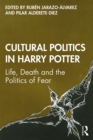 Cultural Politics in Harry Potter : Life, Death and the Politics of Fear - eBook