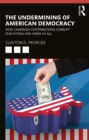 The Undermining of American Democracy : How Campaign Contributions Corrupt our System and Harm Us All - eBook