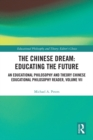 The Chinese Dream: Educating the Future : An Educational Philosophy and Theory Chinese Educational Philosophy Reader, Volume VII - eBook
